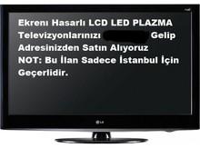 - EKRANI KIRIK TVLERİNİZ ALINIR. Hasarlı Kırık Arızalı, Hurda, Bozuk LCD, LED, PLAZMA Televizyonlarınız değerinde nakit Alınır